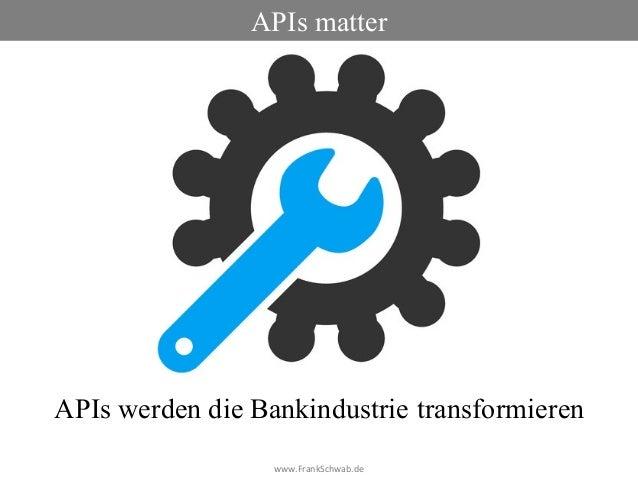 www.FrankSchwab.de APIs matter APIs werden die Bankindustrie transformieren