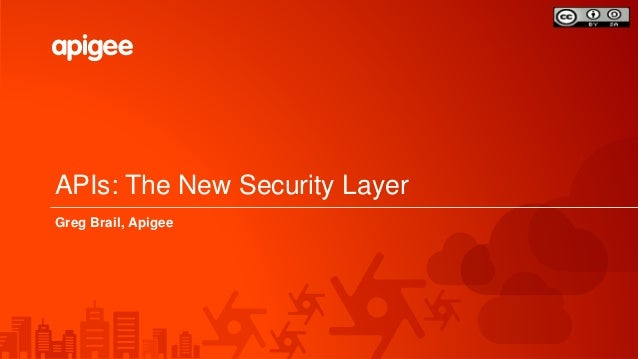 APIs: The New Security Layer Greg Brail, Apigee