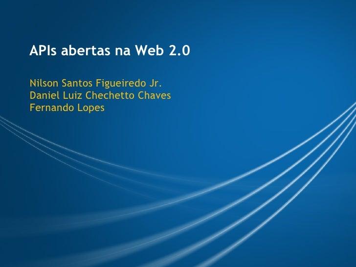 APIs abertas na Web 2.0  Nilson Santos Figueiredo Jr. Daniel Luiz Chechetto Chaves Fernando Lopes