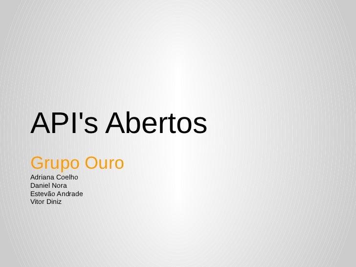 APIs AbertosGrupo OuroAdriana CoelhoDaniel NoraEstevão AndradeVitor Diniz