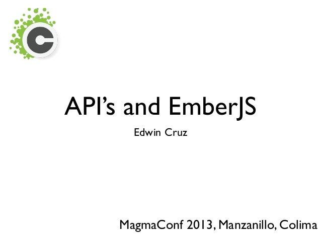 API's and EmberJSEdwin CruzMagmaConf 2013, Manzanillo, Colima