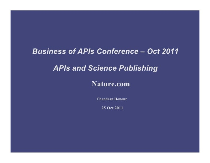 Business of APIs Conference – Oct 2011     APIs and Science Publishing               Nature.com                Chandran Ho...