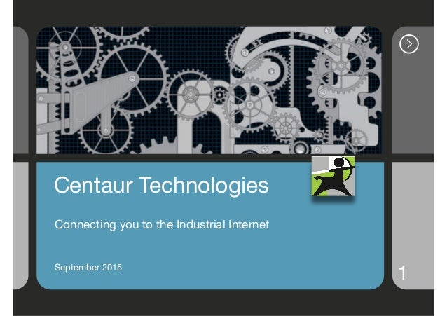 1 Centaur Technologies  Connecting you to the Industrial Internet  September 2015