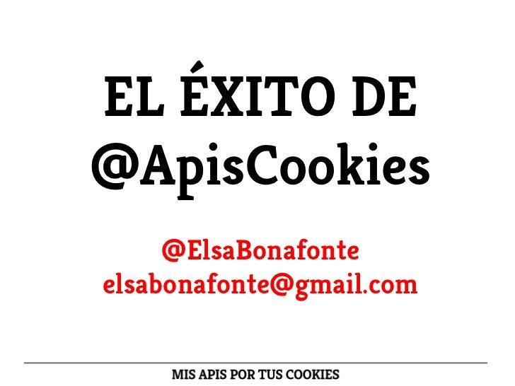 EL ÉXITO DE@ApisCookies     @ElsaBonafonteelsabonafonte@gmail.com