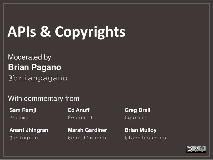 APIs & CopyrightsModerated byBrian Pagano@brianpaganoWith commentary fromSam Ramji        Ed Anuff         Greg Brail@sram...