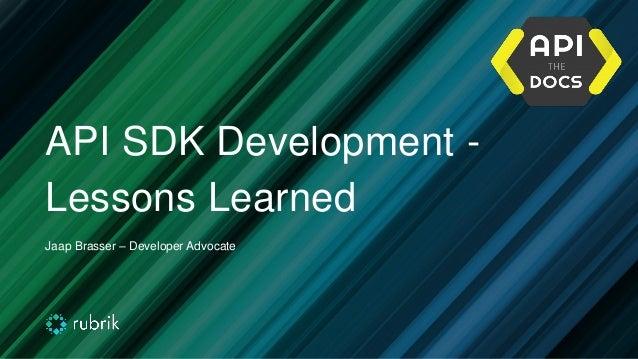API SDK Development - Lessons Learned Jaap Brasser – Developer Advocate