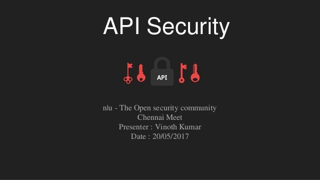 API Security n u - The Open security community Chennai Meet Presenter : Vinoth Kumar Date : 20/05/2017