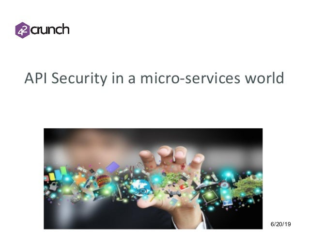 6/20/191 API Security in a micro-services world