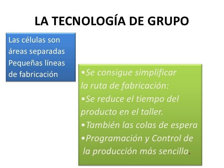 LA TECNOLOGÍA DE GRUPO<br />Las células son <br />áreas separadas<br />Pequeñas líneas <br />de fabricación<br /><ul><li>S...