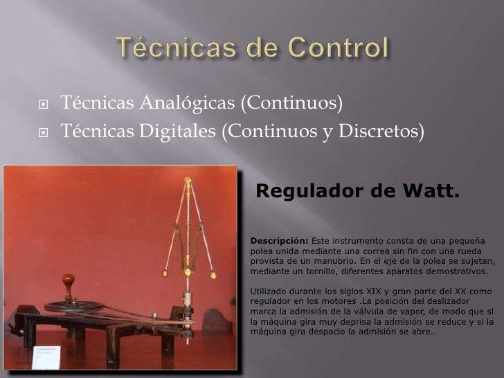 Técnicas de Control<br />Técnicas Analógicas (Continuos)<br />Técnicas Digitales (Continuos y Discretos)<br />Regulador de...