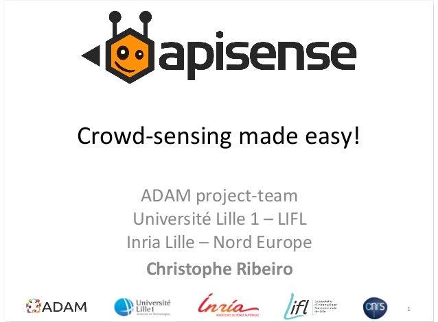 Crowd&sensing,made,easy!ADAM,project&teamUniversité,Lille,1,–,LIFLInria,Lille,–,Nord,EuropeChristophe*Ribeiro1