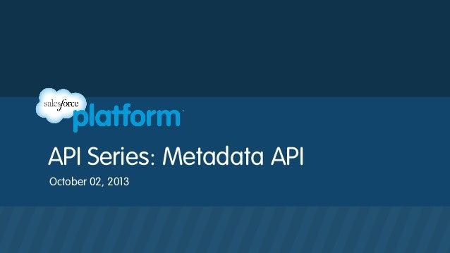 API Series: Metadata API October 02, 2013