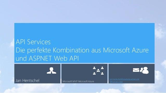 Jan Hentschel Microsoft MVP Microsoft Azure jan.hentschel@studentpartners.de @Horizon_Net API Services Die perfekte Kombin...