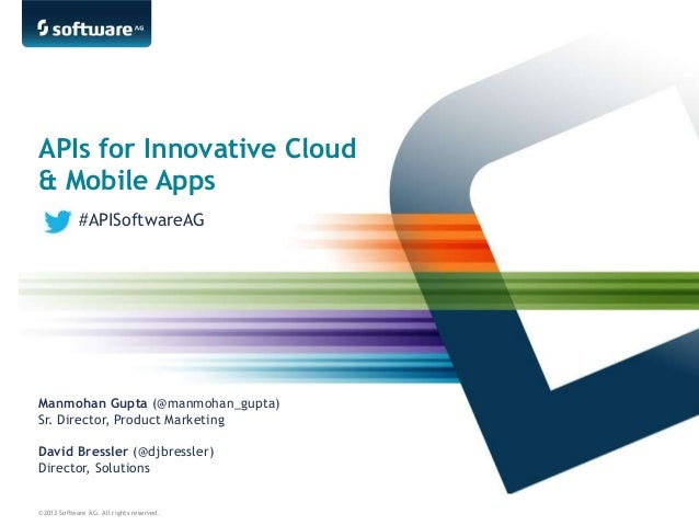 ©2013 Software AG. All rights reserved. APIs for Innovative Cloud & Mobile Apps David Bressler (@djbressler) Director, Sol...