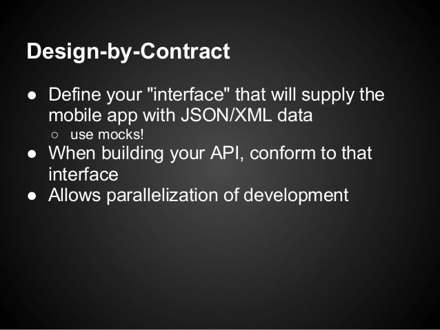 """Design-by-Contract● Define your """"interface"""" that will supply the  mobile app with JSON/XML data   ○ use mocks!● When build..."""