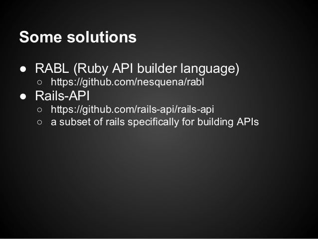 Some solutions● RABL (Ruby API builder language)  ○ https://github.com/nesquena/rabl● Rails-API  ○ https://github.com/rail...