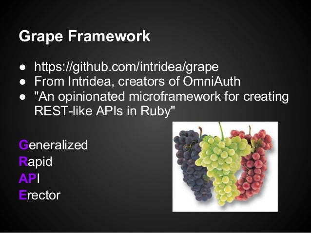 "Grape Framework● https://github.com/intridea/grape● From Intridea, creators of OmniAuth● ""An opinionated microframework fo..."