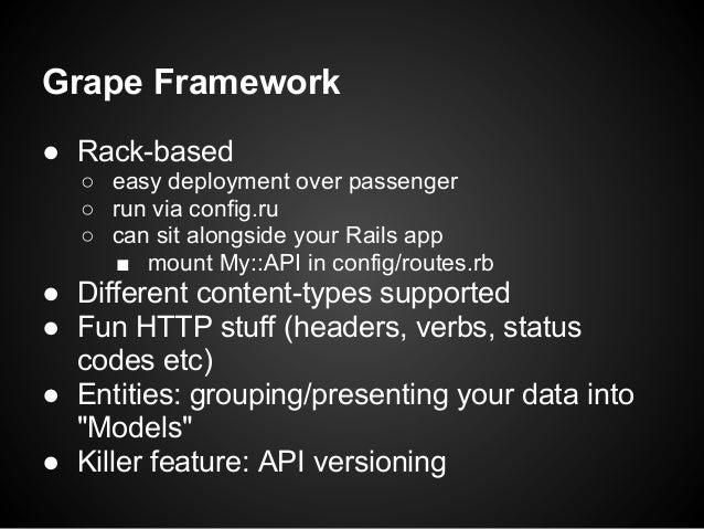 Grape Framework● Rack-based   ○ easy deployment over passenger   ○ run via config.ru   ○ can sit alongside your Rails app ...