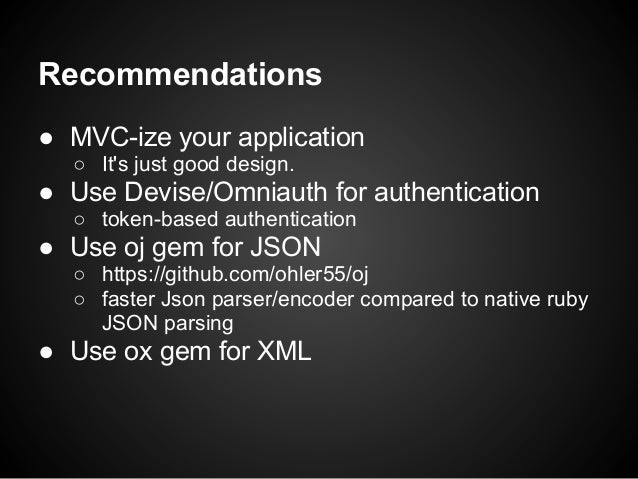 Recommendations● MVC-ize your application  ○ Its just good design.● Use Devise/Omniauth for authentication  ○ token-based ...