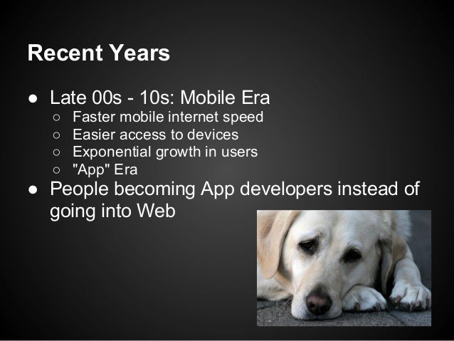 Recent Years● Late 00s - 10s: Mobile Era  ○   Faster mobile internet speed  ○   Easier access to devices  ○   Exponential ...