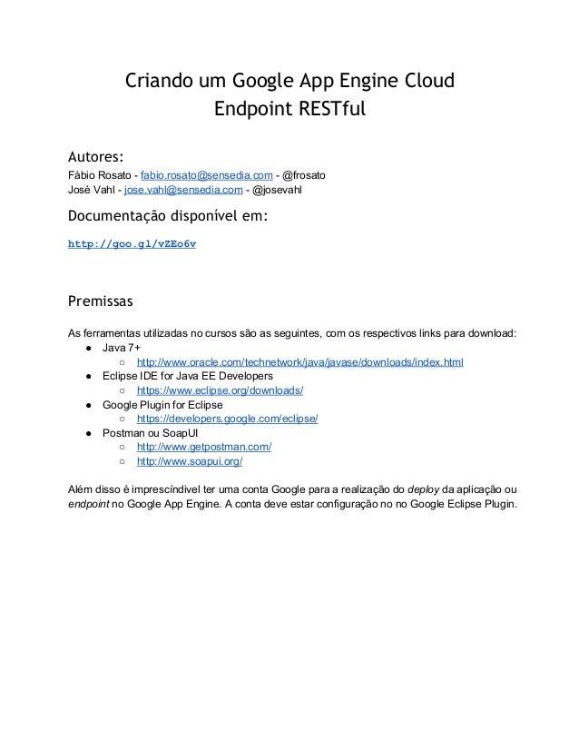 Criando um Google App Engine Cloud  Endpoint RESTful  Autores:  Fábio Rosato fabio.  rosato@sensedia.com @  frosato  Jos...