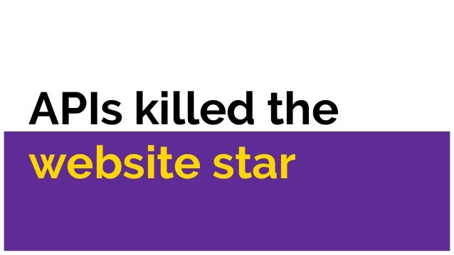 APIs killed the website star