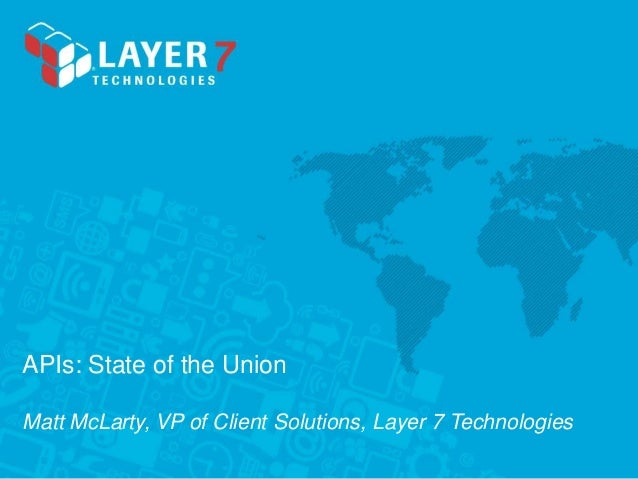 APIs: State of the UnionMatt McLarty, VP of Client Solutions, Layer 7 Technologies