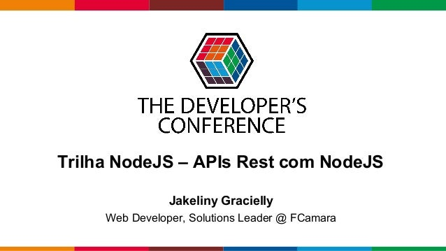 Globalcode – Open4education Trilha NodeJS – APIs Rest com NodeJS Jakeliny Gracielly Web Developer, Solutions Leader @ FCam...