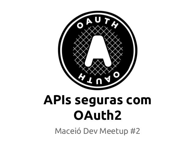 APIs seguras com OAuth2 Maceió Dev Meetup #2