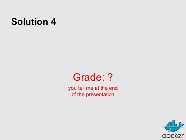 Solution 4  Grade: ? you tell me at the end of the presentation
