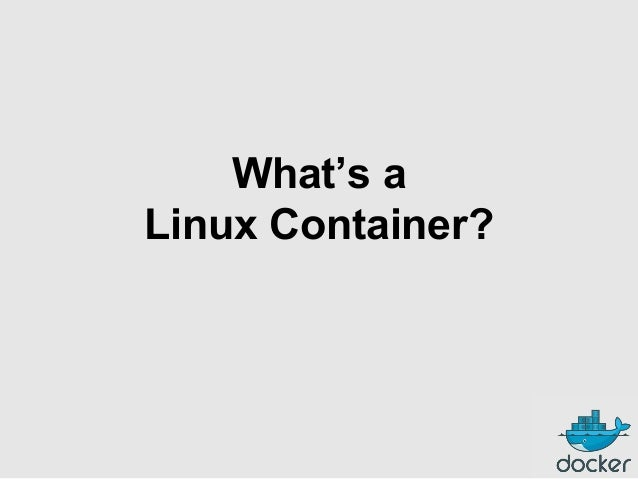 What's a Linux Container?