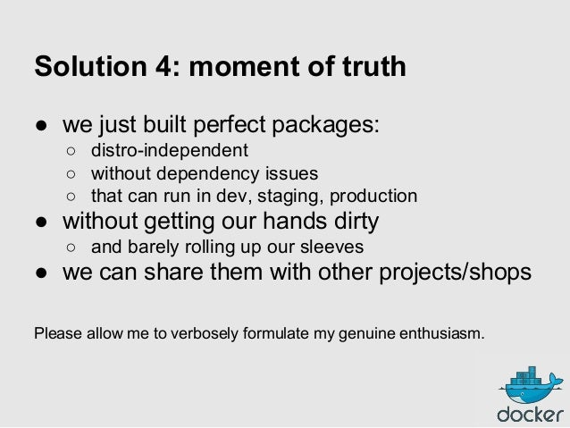 Solution 4: moment of truth ● we just built perfect packages: ○ distro-independent ○ without dependency issues ○ that can ...