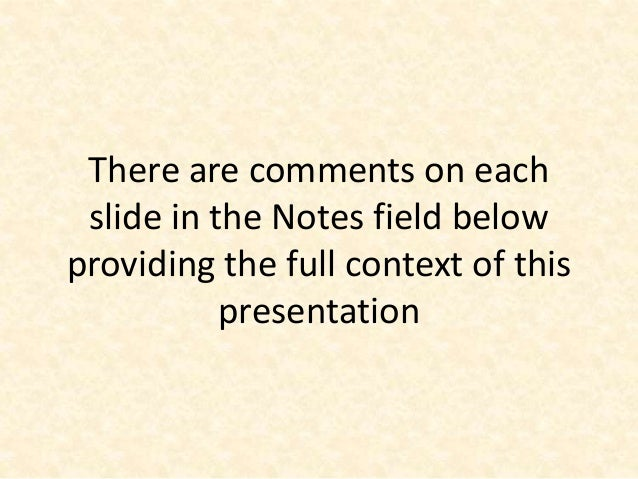 There are comments on each slide in the Notes field belowproviding the full context of this           presentation