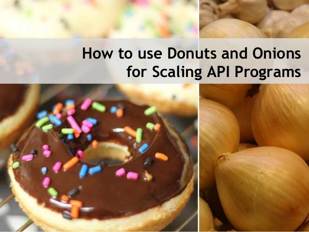 How to use Donuts and Onions  for Scaling API Programs