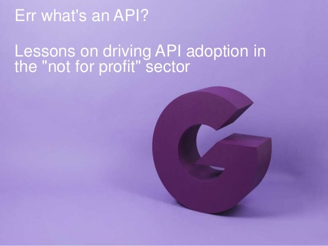 "Err what's an API? Lessons on driving API adoption in the ""not for profit"" sector"