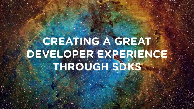 CREATING A GREAT DEVELOPER EXPERIENCE THROUGH SDKS
