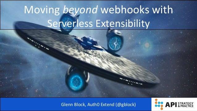 Moving beyond webhooks with Serverless Extensibility Glenn Block, Auth0 Extend (@gblock)