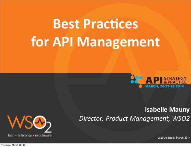 Last Updated: March 2014 Director,	   Product	   Management,	   WSO2 Isabelle	   Mauny Best	   Prac1ces	    for	   API	   ...