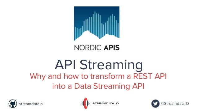 @StreamdataIOstreamdataio API Streaming Why and how to transform a REST API into a Data Streaming API