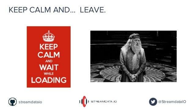 KEEP CALM AND... @StreamdataIOstreamdataio LEAVE.
