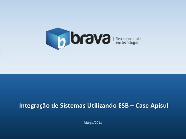 Março/2011<br />Integração de Sistemas Utilizando ESB – Case Apisul<br />