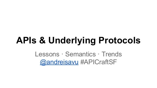 APIs & Underlying Protocols Lessons · Semantics · Trends @andreisavu #APICraftSF