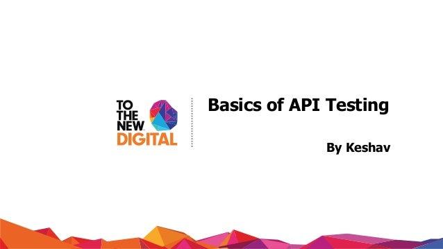 www.tothenew.com Basics of API Testing By Keshav