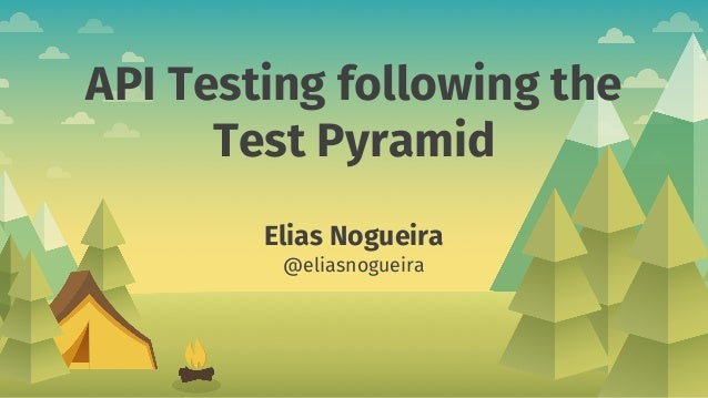 API Testing following the Test Pyramid Elias Nogueira @eliasnogueira