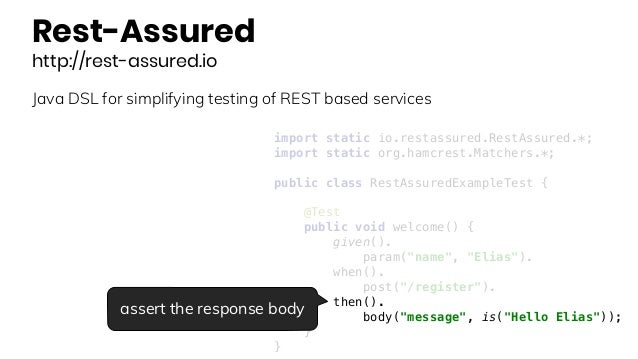 Rest-Assured http://rest-assured.io Java DSL for simplifying testing of REST based services import static io.restassured.R...