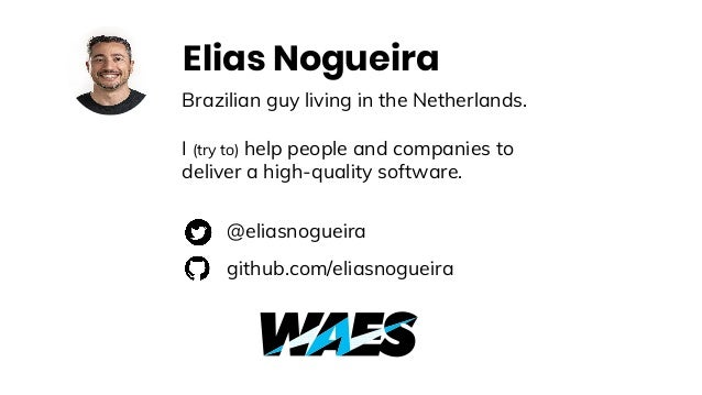 Elias Nogueira Brazilian guy living in the Netherlands. I (try to) help people and companies to deliver a high-quality sof...