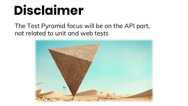 Disclaimer The Test Pyramid focus will be on the API part, not related to unit and web tests