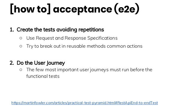 [how to] acceptance (e2e) 1. Create the tests avoiding repetitions ○ Use Request and Response Specifications ○ Try to brea...