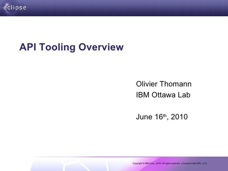 API Tooling Overview Olivier Thomann IBM Ottawa Lab June 16 th , 2010