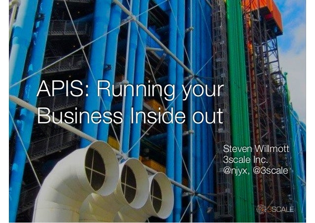 APIS: Running your Business Inside out Steven Willmott 3scale Inc. @njyx, @3scale